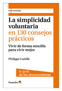 Portada del libro La simplicidad voluntaria en 130 consejos prácticos, de Philippe Lahille