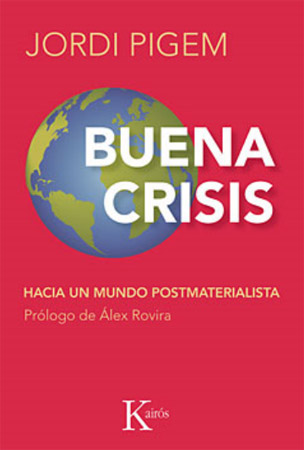 Buena crisis. Hacia un mundo postmaterialista, de Jordi Pigem