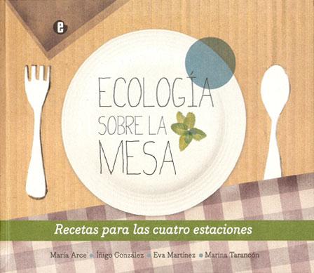 Portada de Ecología sobre la mesa. Recetas para las cuatro estaciones.