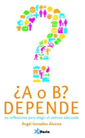 Portada de ¿A o B? Depende, de Ángel González Álvarez